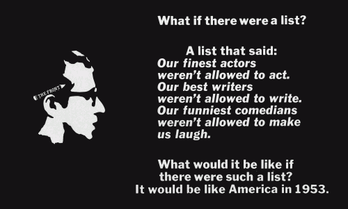 """«Что если бы существовал список? Список, который бы гласил: """"Нашим лучшим актерам нельзя играть. Нашим лучшим сценаристам нельзя писать. Нашим лучшим комикам нельзя нас смешить"""". На что это было бы похоже? На Америку в 1953-м».  Плакат к фильму «Подставное лицо»,  (реж. Мартин Ритт, 1976)"""